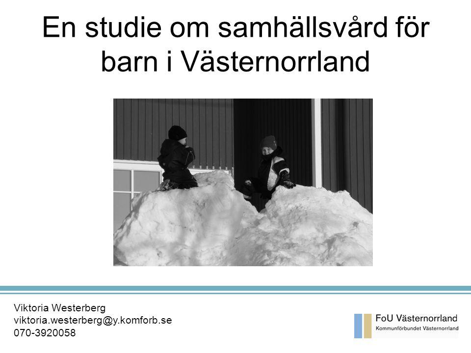 En studie om samhällsvård för barn i Västernorrland Viktoria Westerberg viktoria.westerberg@y.komforb.se 070-3920058