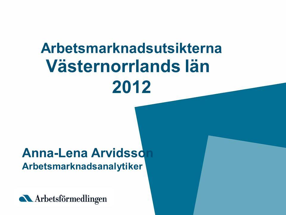 Arbetsmarknadsutsikterna Västernorrlands län 2012 Anna-Lena Arvidsson Arbetsmarknadsanalytiker