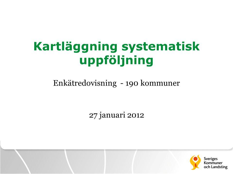Kartläggning systematisk uppföljning Enkätredovisning - 190 kommuner 27 januari 2012