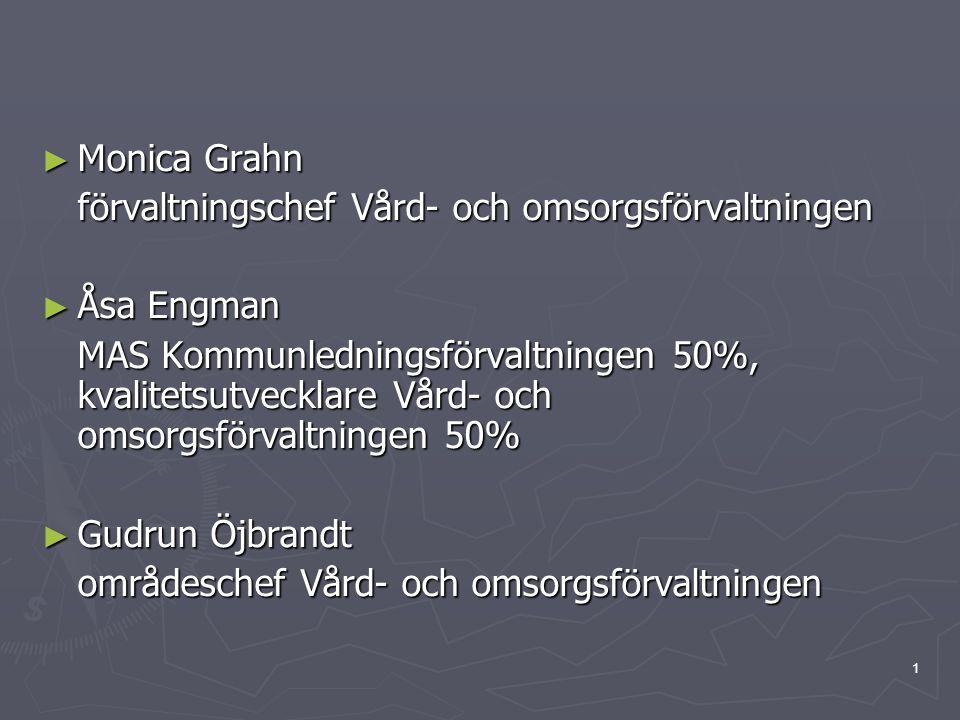 1 ► Monica Grahn förvaltningschef Vård- och omsorgsförvaltningen ► Åsa Engman MAS Kommunledningsförvaltningen 50%, kvalitetsutvecklare Vård- och omsor