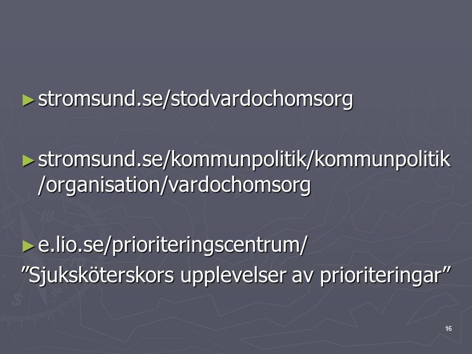 "16 ► stromsund.se/stodvardochomsorg ► stromsund.se/kommunpolitik/kommunpolitik /organisation/vardochomsorg ► e.lio.se/prioriteringscentrum/ ""Sjuksköte"