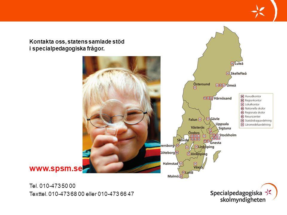Kontakta oss, statens samlade stöd i specialpedagogiska frågor. www.spsm.se Tel. 010-473 50 00 Texttel. 010-473 68 00 eller 010-473 66 47