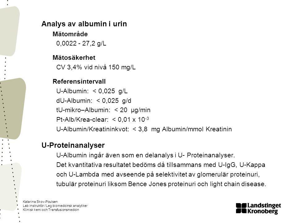 Katarina Skov-Poulsen Lab instruktör / Leg biomedicinsk analytiker Klinisk kemi och Transfusionsmedicin Analys av albumin i urin Mätområde 0,0022 - 27
