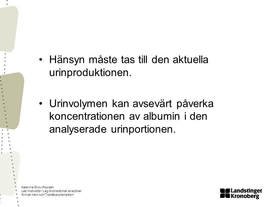 Katarina Skov-Poulsen Lab instruktör / Leg biomedicinsk analytiker Klinisk kemi och Transfusionsmedicin Hänsyn måste tas till den aktuella urinprodukt