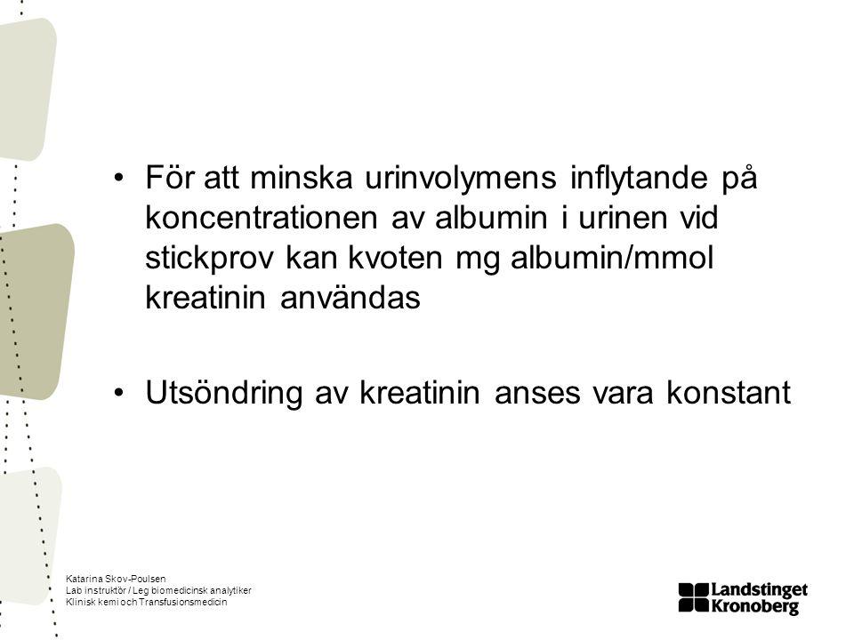Katarina Skov-Poulsen Lab instruktör / Leg biomedicinsk analytiker Klinisk kemi och Transfusionsmedicin För att minska urinvolymens inflytande på konc