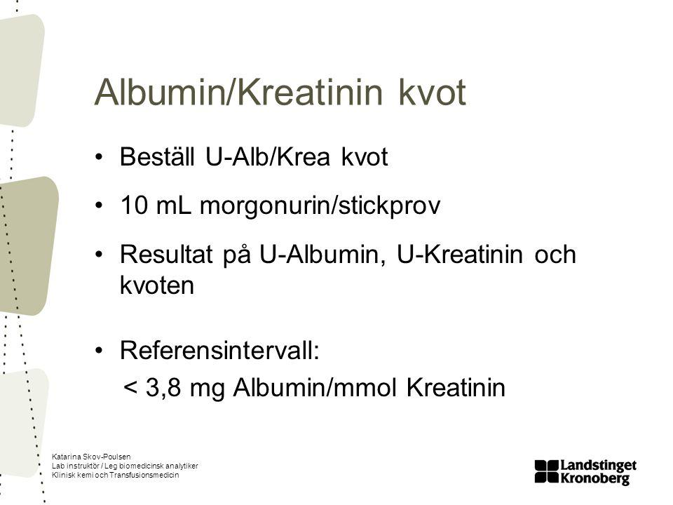 Katarina Skov-Poulsen Lab instruktör / Leg biomedicinsk analytiker Klinisk kemi och Transfusionsmedicin Albumin/Kreatinin kvot Beställ U-Alb/Krea kvot