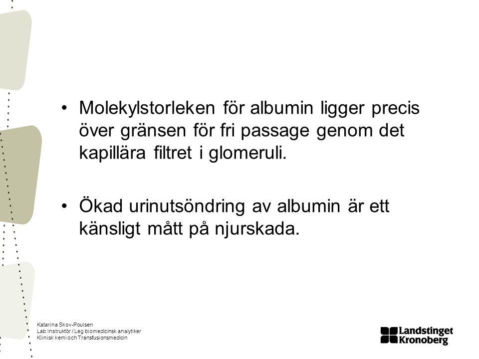 Katarina Skov-Poulsen Lab instruktör / Leg biomedicinsk analytiker Klinisk kemi och Transfusionsmedicin Molekylstorleken för albumin ligger precis öve