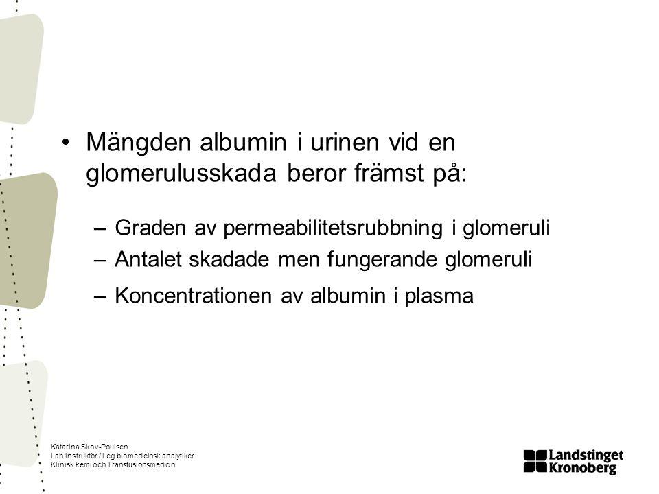 Katarina Skov-Poulsen Lab instruktör / Leg biomedicinsk analytiker Klinisk kemi och Transfusionsmedicin Mängden albumin i urinen vid en glomerulusskad
