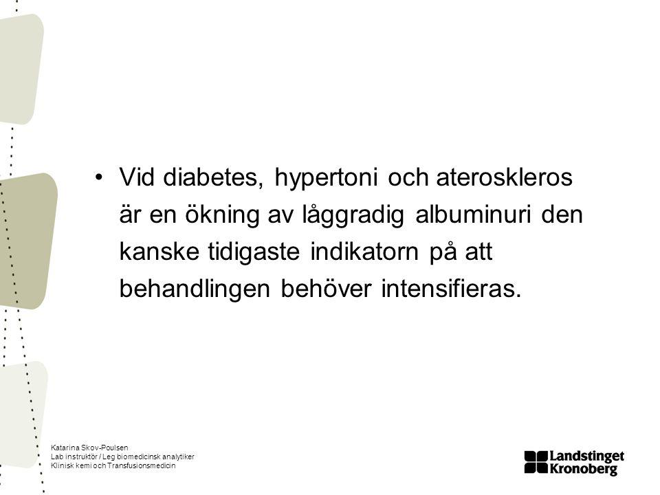 Katarina Skov-Poulsen Lab instruktör / Leg biomedicinsk analytiker Klinisk kemi och Transfusionsmedicin Vid diabetes, hypertoni och ateroskleros är en