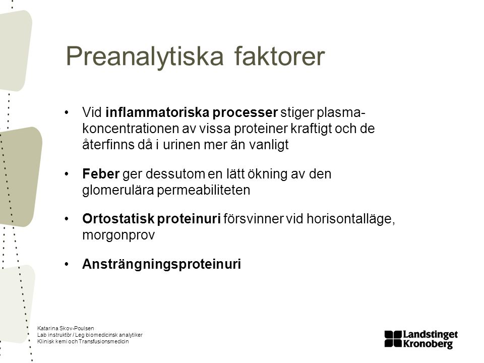 Katarina Skov-Poulsen Lab instruktör / Leg biomedicinsk analytiker Klinisk kemi och Transfusionsmedicin Preanalytiska faktorer Vid inflammatoriska pro
