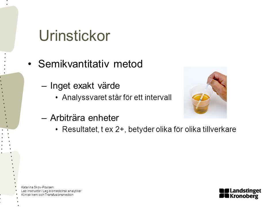 Katarina Skov-Poulsen Lab instruktör / Leg biomedicinsk analytiker Klinisk kemi och Transfusionsmedicin Urinstickor Semikvantitativ metod –Inget exakt