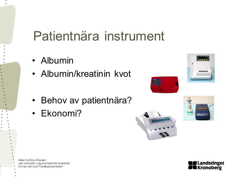 Katarina Skov-Poulsen Lab instruktör / Leg biomedicinsk analytiker Klinisk kemi och Transfusionsmedicin Patientnära instrument Albumin Albumin/kreatin