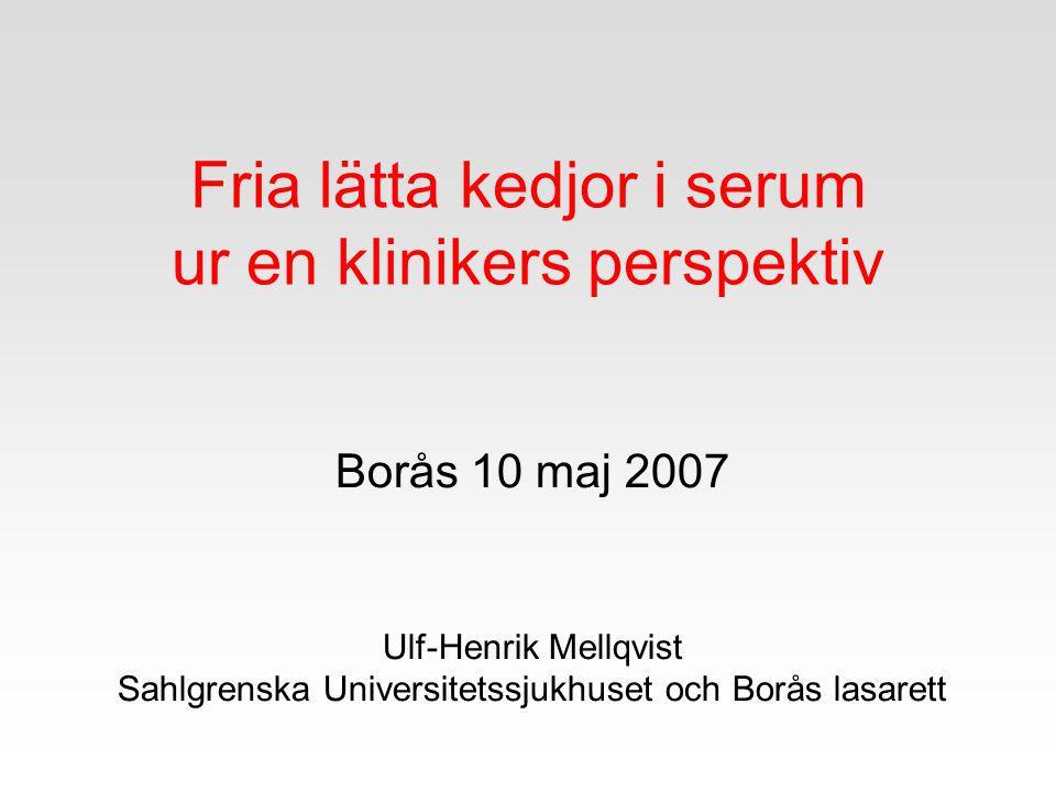 Fria lätta kedjor i serum ur en klinikers perspektiv Borås 10 maj 2007 Ulf-Henrik Mellqvist Sahlgrenska Universitetssjukhuset och Borås lasarett