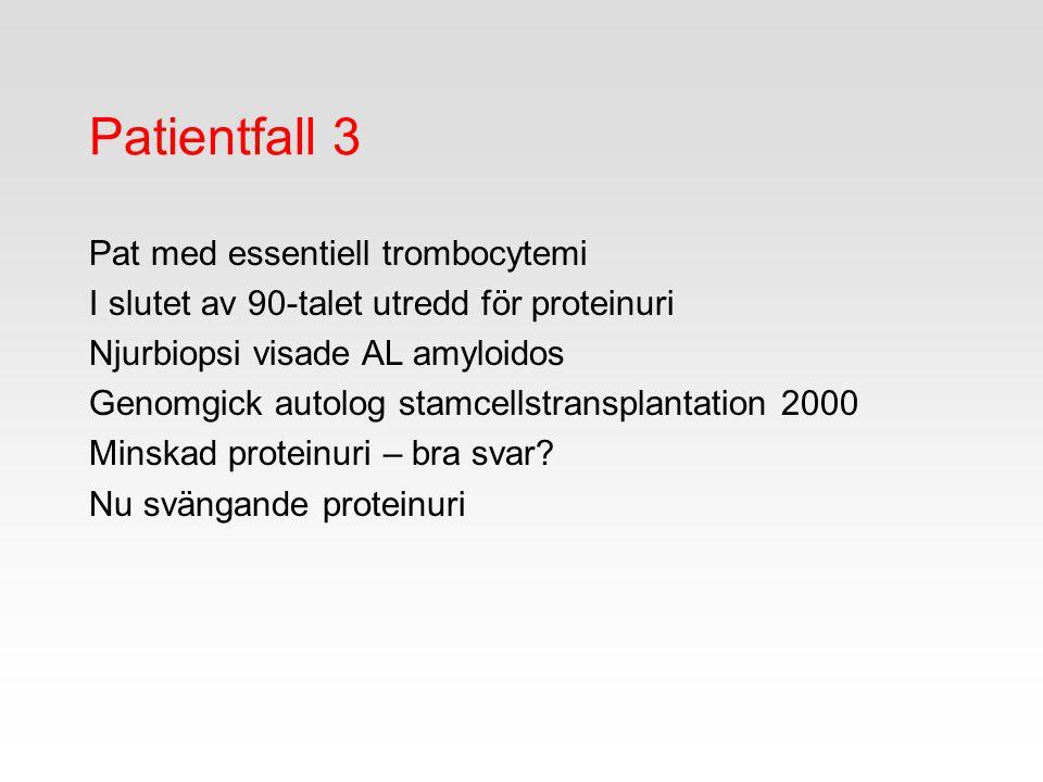 Patientfall 3 Pat med essentiell trombocytemi I slutet av 90-talet utredd för proteinuri Njurbiopsi visade AL amyloidos Genomgick autolog stamcellstra