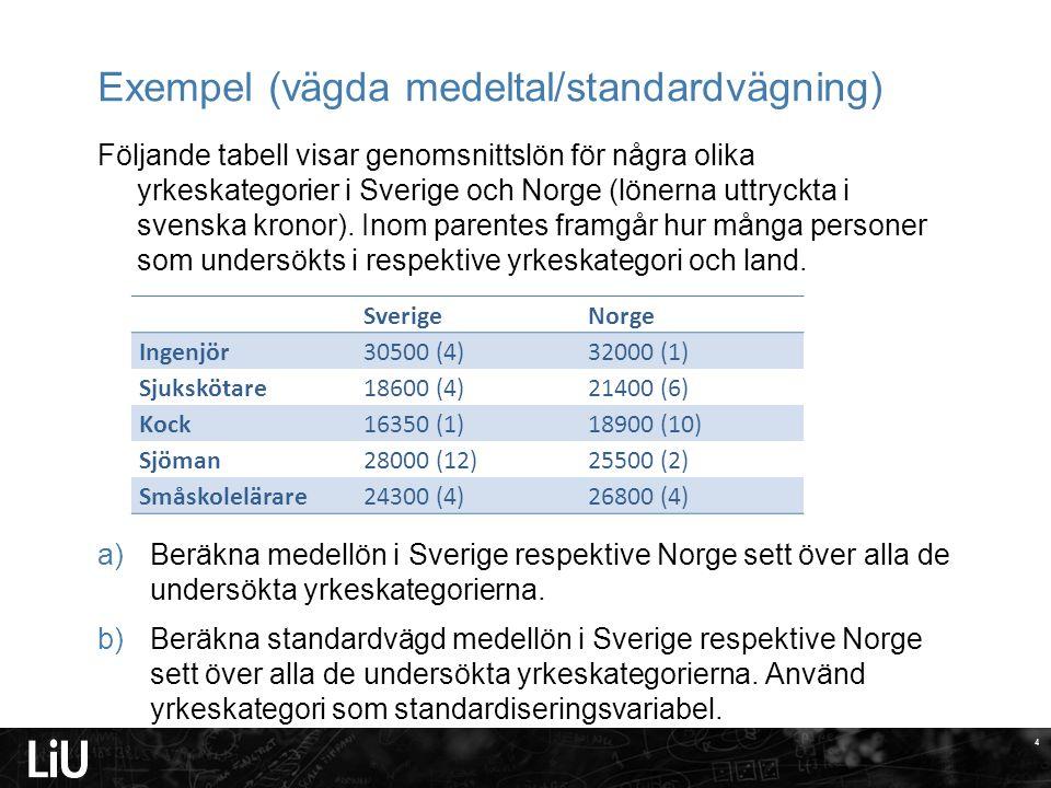 4 Exempel (vägda medeltal/standardvägning) Följande tabell visar genomsnittslön för några olika yrkeskategorier i Sverige och Norge (lönerna uttryckta i svenska kronor).