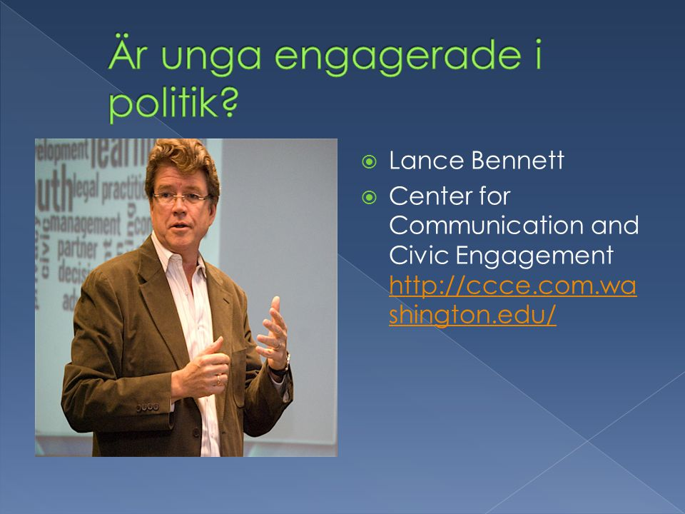  Lance Bennett  Center for Communication and Civic Engagement http://ccce.com.wa shington.edu/ http://ccce.com.wa shington.edu/