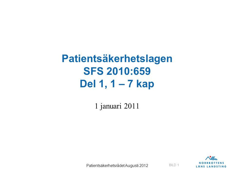 BILD 1 Patientsäkerhetsrådet Augusti 2012 Patientsäkerhetslagen SFS 2010:659 Del 1, 1 – 7 kap 1 januari 2011