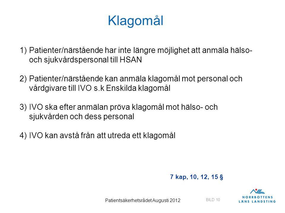 BILD 10 Patientsäkerhetsrådet Augusti 2012 Klagomål 1)Patienter/närstående har inte längre möjlighet att anmäla hälso- och sjukvårdspersonal till HSAN