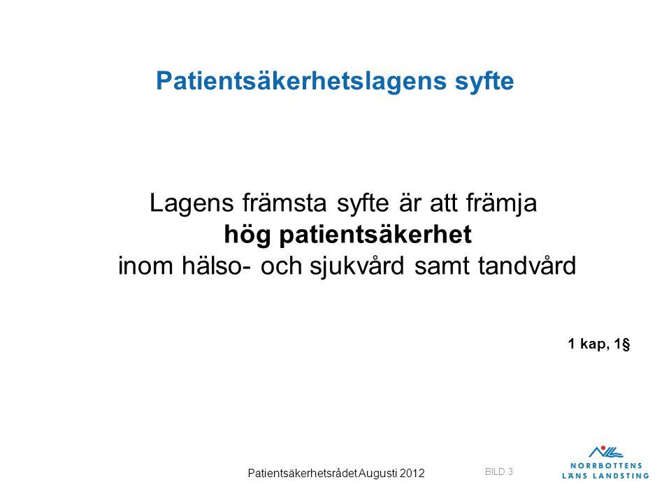 BILD 3 Patientsäkerhetsrådet Augusti 2012 Patientsäkerhetslagens syfte Lagens främsta syfte är att främja hög patientsäkerhet inom hälso- och sjukvård