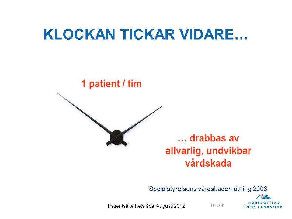 BILD 5 Patientsäkerhetsrådet Augusti 2012 KLOCKAN SLUTAR ATT TICKA I ONÖDAN….