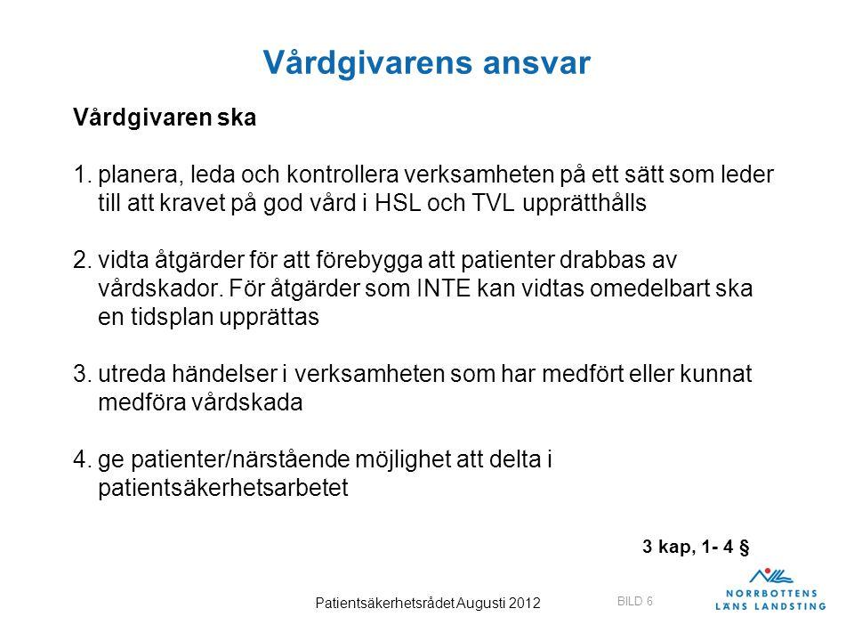 BILD 7 Patientsäkerhetsrådet Augusti 2012 Forts; vårdgivarens ansvar Vårdgivaren ska 5.