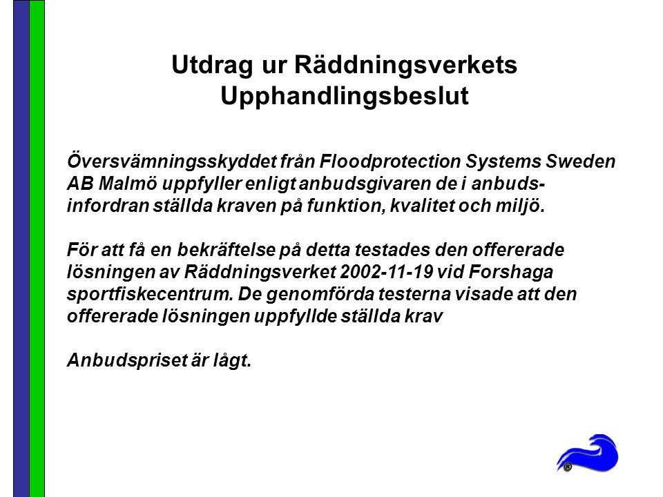 Utdrag ur Räddningsverkets Upphandlingsbeslut Översvämningsskyddet från Floodprotection Systems Sweden AB Malmö uppfyller enligt anbudsgivaren de i anbuds- infordran ställda kraven på funktion, kvalitet och miljö.