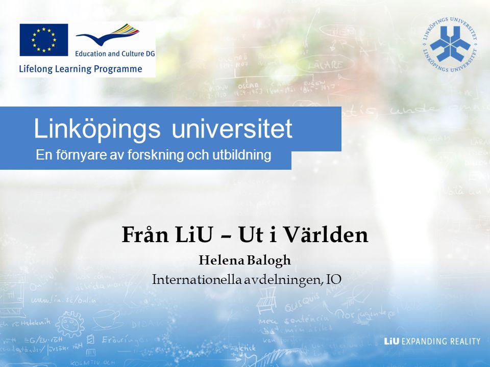 En förnyare av forskning och utbildning Linköpings universitet Från LiU – Ut i Världen Helena Balogh Internationella avdelningen, IO