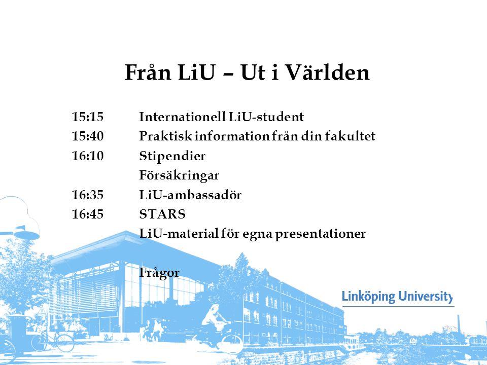 Från LiU – Ut i Världen 15:15Internationell LiU-student 15:40Praktisk information från din fakultet 16:10Stipendier Försäkringar 16:35LiU-ambassadör 1