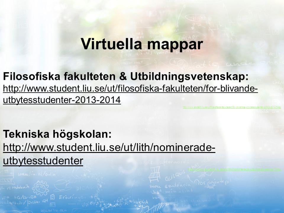 Virtuella mappar Filosofiska fakulteten & Utbildningsvetenskap: http://www.student.liu.se/ut/filosofiska-fakulteten/for-blivande- utbytesstudenter-201