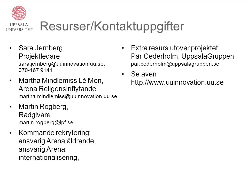 Resurser/Kontaktuppgifter Sara Jernberg, Projektledare sara.jernberg@uuinnovation.uu.se, 070-167 9141 Martha Mindlemiss Lé Mon, Arena Religonsinflytan