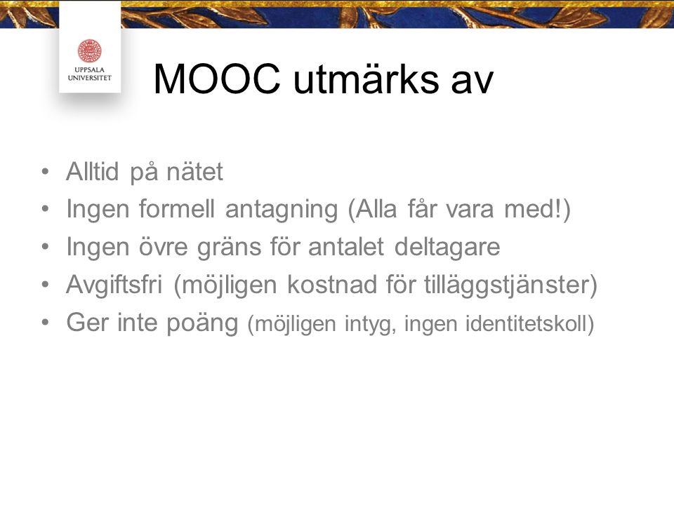 MOOC utmärks av Alltid på nätet Ingen formell antagning (Alla får vara med!) Ingen övre gräns för antalet deltagare Avgiftsfri (möjligen kostnad för tilläggstjänster) Ger inte poäng (möjligen intyg, ingen identitetskoll)