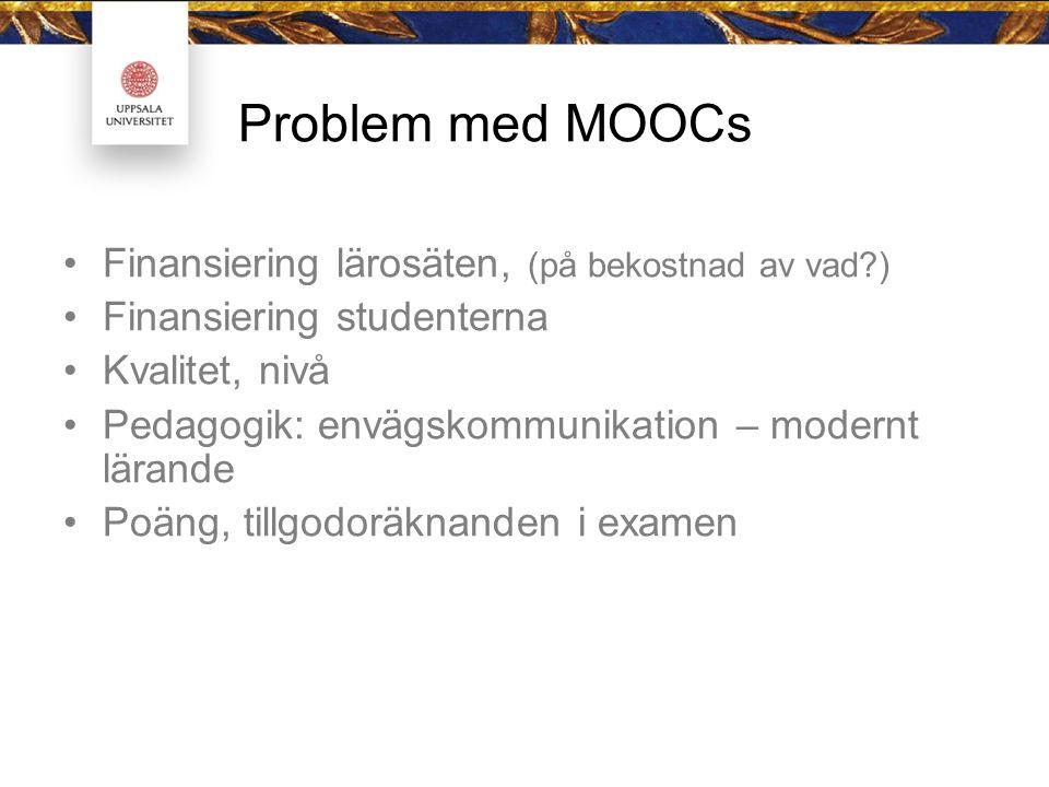Problem med MOOCs Finansiering lärosäten, (på bekostnad av vad ) Finansiering studenterna Kvalitet, nivå Pedagogik: envägskommunikation – modernt lärande Poäng, tillgodoräknanden i examen