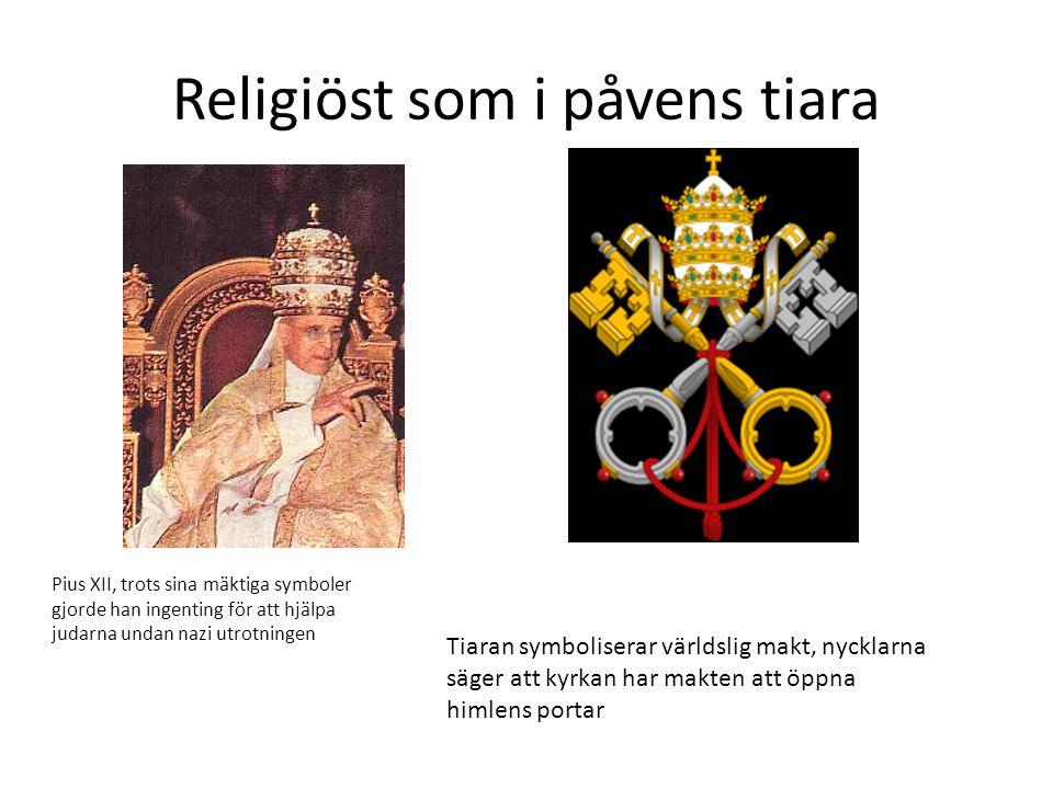 Religiöst som i påvens tiara Tiaran symboliserar världslig makt, nycklarna säger att kyrkan har makten att öppna himlens portar Pius XII, trots sina m
