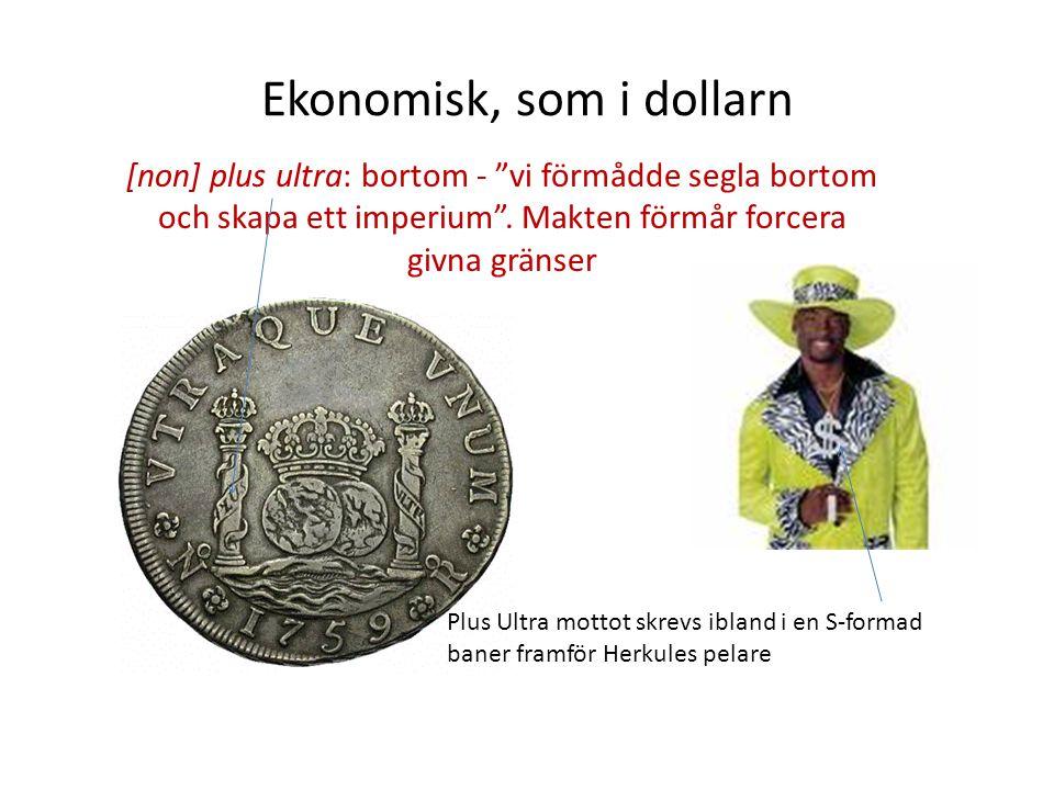 """Ekonomisk, som i dollarn [non] plus ultra: bortom - """"vi förmådde segla bortom och skapa ett imperium"""". Makten förmår forcera givna gränser Plus Ultra"""