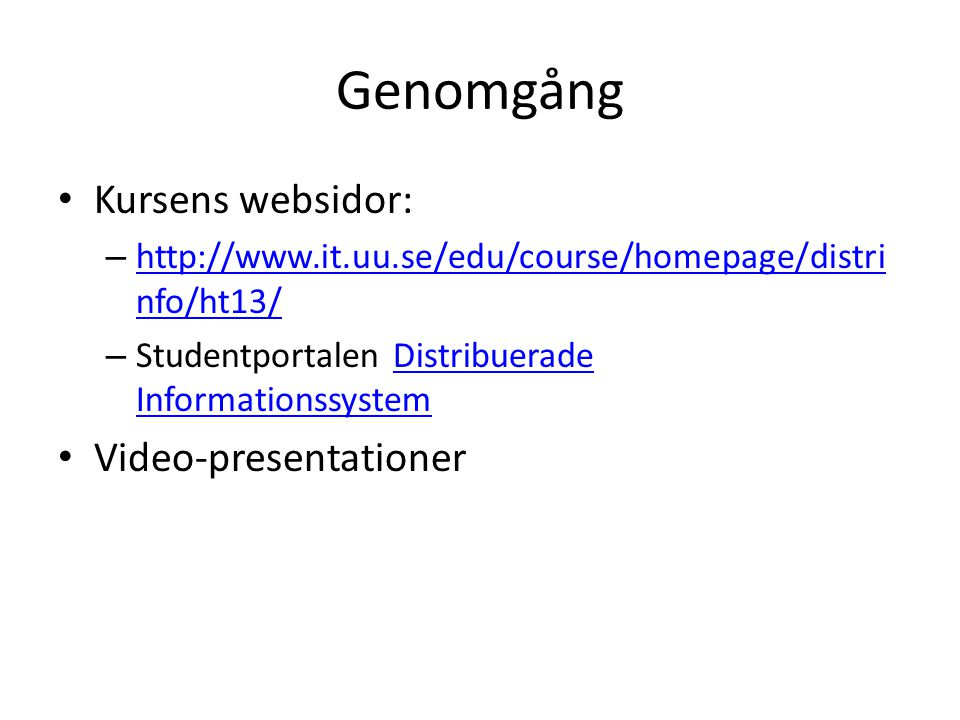 Genomgång Kursens websidor: – http://www.it.uu.se/edu/course/homepage/distri nfo/ht13/ http://www.it.uu.se/edu/course/homepage/distri nfo/ht13/ – Stud