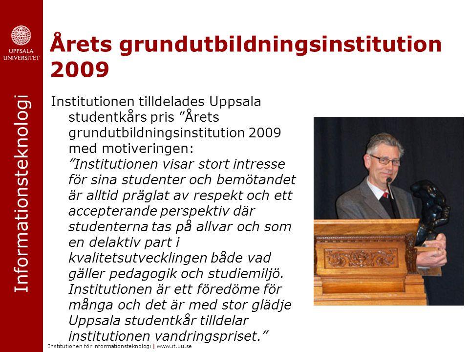 Informationsteknologi Institutionen för informationsteknologi | www.it.uu.se Årets grundutbildningsinstitution 2009 Institutionen tilldelades Uppsala