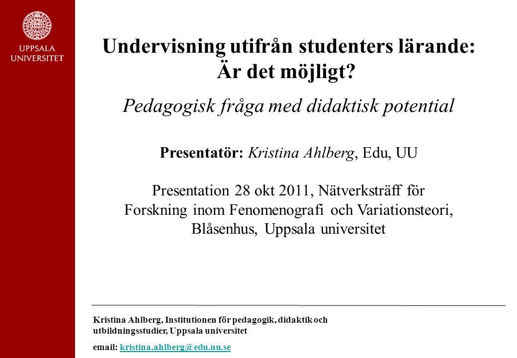 Kristina Ahlberg, Institutionen för pedagogik, didaktik och utbildningsstudier, Uppsala universitet email: kristina.ahlberg@edu.uu.sekristina.ahlberg@edu.uu.se