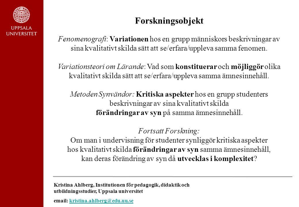 Kristina Ahlberg, Institutionen för pedagogik, didaktik och utbildningsstudier, Uppsala universitet email: kristina.ahlberg@edu.uu.sekristina.ahlberg@edu.uu.se En Synvända är konstituerad av den förändrade mening som studenten ser hos ämnesinnehållet och strukturen av hennes egen upplevelse av förändringen (Ahlberg, 2004).
