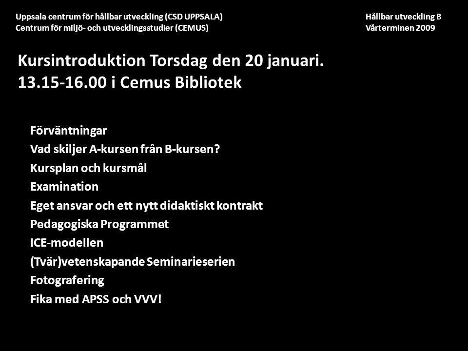Uppsala centrum för hållbar utveckling (CSD UPPSALA) Hållbar utveckling B Centrum för miljö- och utvecklingsstudier (CEMUS) Vårterminen 2009 Förväntningar Vad skiljer A-kursen från B-kursen.
