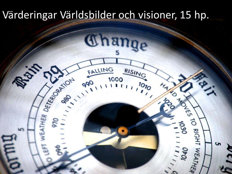 Värderingar Världsbilder och visioner, 15 hp.
