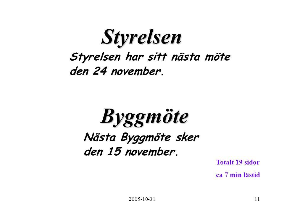 2005-10-3111 Styrelsen Styrelsen har sitt nästa möte den 24 november.