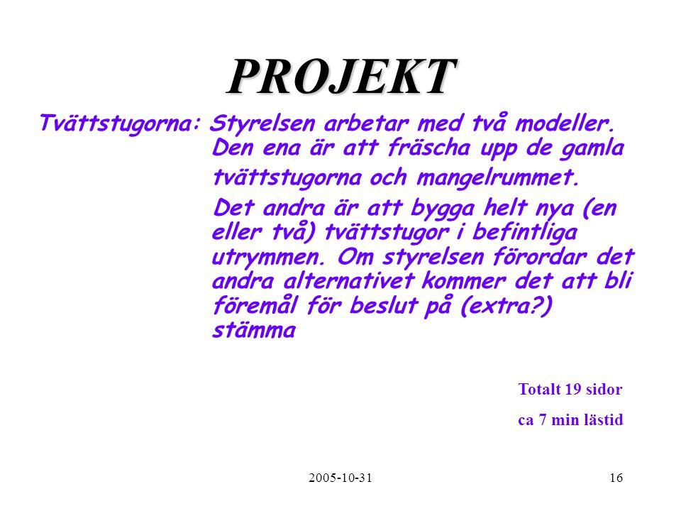 2005-10-3116 PROJEKT Tvättstugorna: Styrelsen arbetar med två modeller.