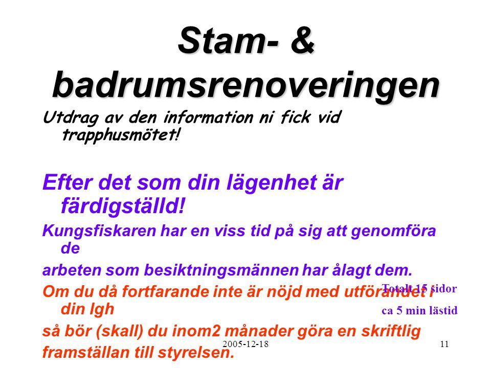 2005-12-1811 Stam- & badrumsrenoveringen Utdrag av den information ni fick vid trapphusmötet! Efter det som din lägenhet är färdigställd! Kungsfiskare