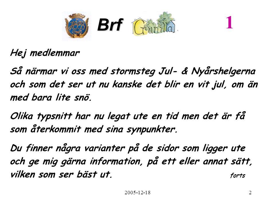 2005-12-183 I tillägg till TV-informationen och Gunillabladet har föreningen nu en egen hemsida, se mer om detta i bildspelet.