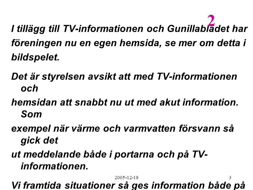 2005-12-183 I tillägg till TV-informationen och Gunillabladet har föreningen nu en egen hemsida, se mer om detta i bildspelet. Det är styrelsen avsikt