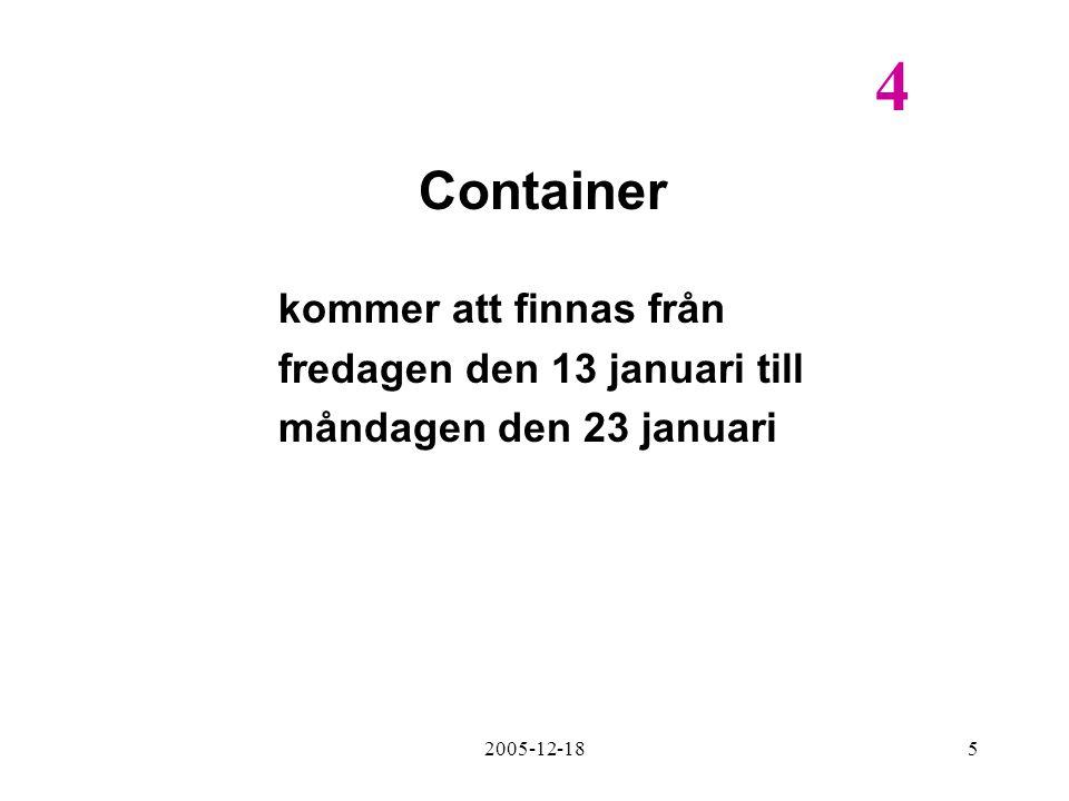 2005-12-185 Container kommer att finnas från fredagen den 13 januari till måndagen den 23 januari 4