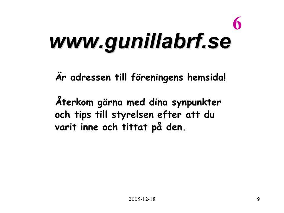 2005-12-189 www.gunillabrf.se Är adressen till föreningens hemsida! Återkom gärna med dina synpunkter och tips till styrelsen efter att du varit inne