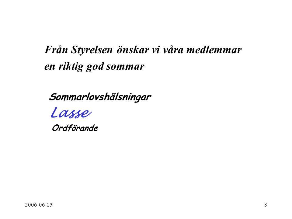 2006-06-153 Från Styrelsen önskar vi våra medlemmar en riktig god sommar Sommarlovshälsningar Lasse Ordförande