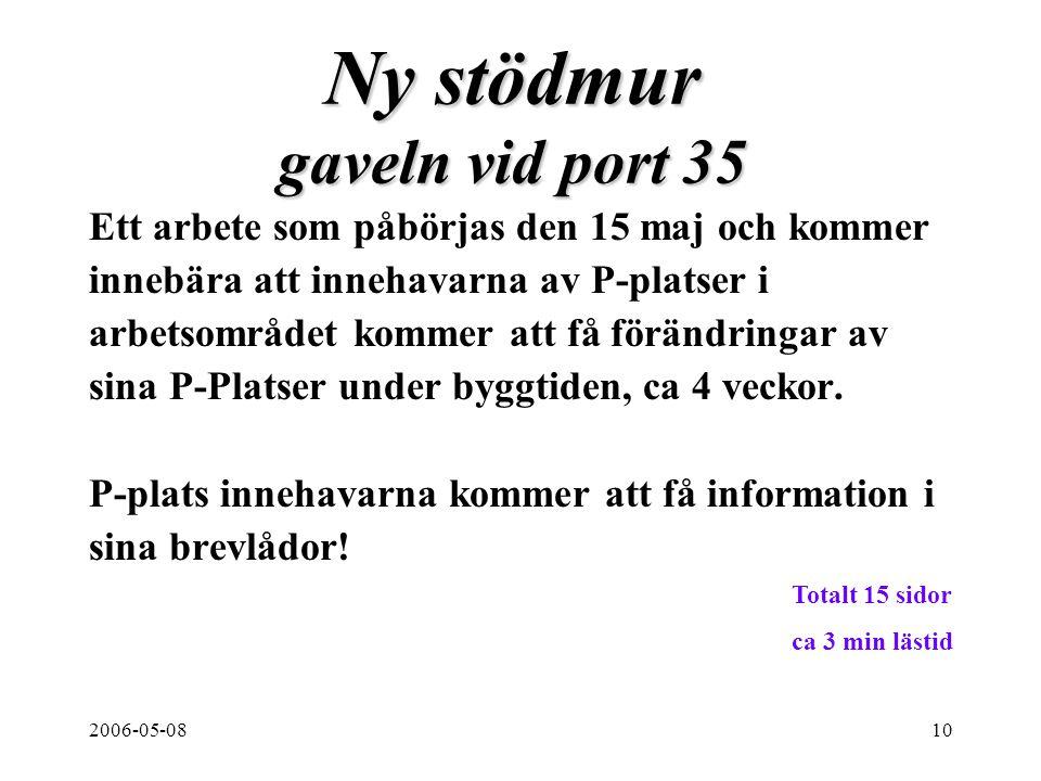 2006-05-0810 Ny stödmur gaveln vid port 35 Ett arbete som påbörjas den 15 maj och kommer innebära att innehavarna av P-platser i arbetsområdet kommer att få förändringar av sina P-Platser under byggtiden, ca 4 veckor.