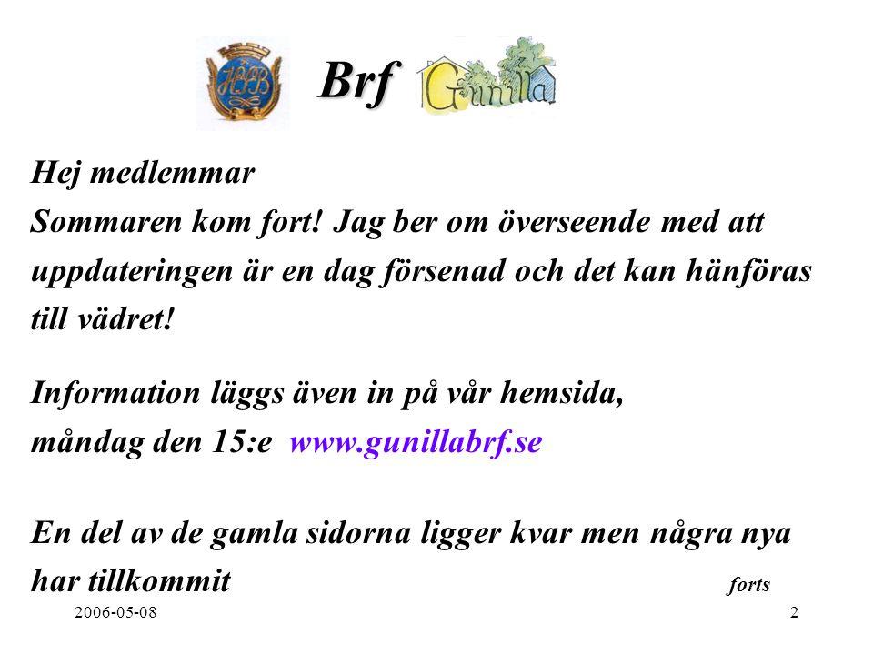 2006-05-082 Brf. Hej medlemmar Sommaren kom fort.